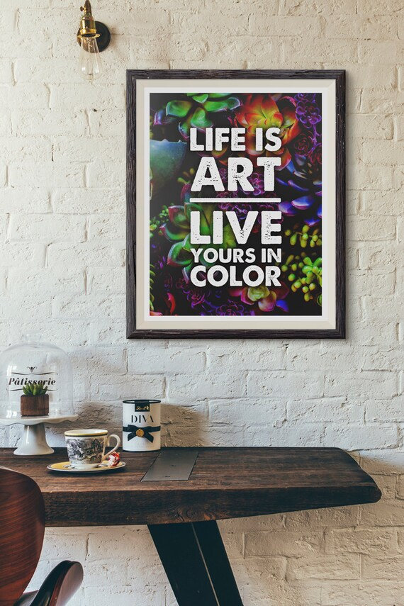 Print: Life Is Art Live Yours In Color Inspiration Art | Etsy