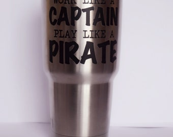 Work Like A Captain, Play Like A Pirate Vinyl Lettering Decal for Yeti Tumbler Cup