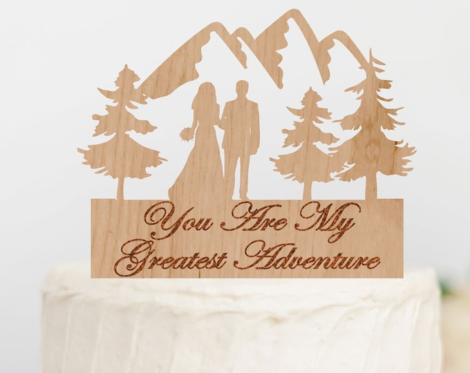You Are My Greatest Adventure BRIDE GROOM Couple Mountain Wood Wedding Cake Topper / outdoor bride groom cake topper / Mountain Cake Topper