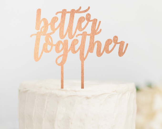 BETTER TOGETHER CAKE Topper, Wedding Cake Topper, Custom Cake TopperCake Topper, Rose Gold cake topper, More Colors