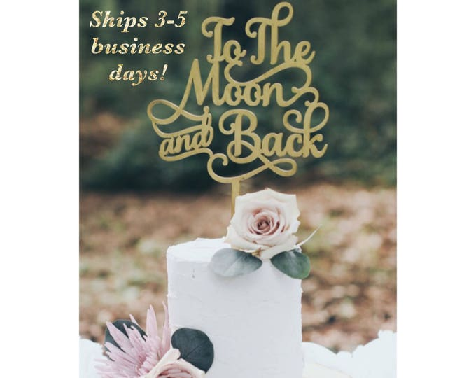 To The Moon and Back CAKE TOPPER / Ships in 3-5 Business Days / Other colors available / Wedding Cake topper / Anniversary Cake Topper