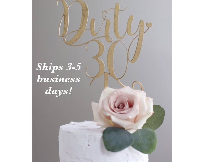 DIRTY THIRTY BIRTHDAY Wood Cake Topper / Ships in 3-5 Business Days / Other colors available / 30th birthday Celebration Cake Topper