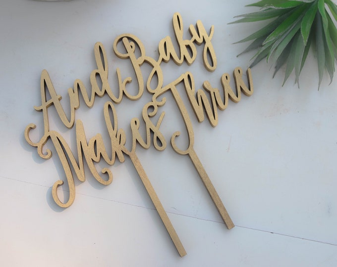 AND BABY makes THREE Cake Topper / Baby shower cake topper / Wood Cake Topper / Other colors available
