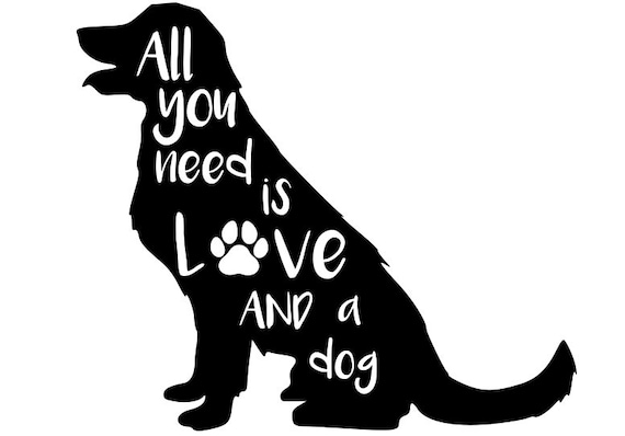 All You Need Is Love And A Dog Dog Svg Love Svg Dog Mom Etsy