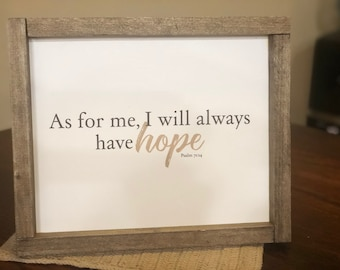 As for me, I will always have hope. 10x12 with wood frame