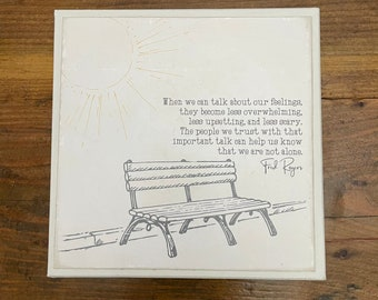 """Fred Rogers quote about feelings- """"when we talk about our feelings, they become less overwhelming...""""  Mister Rogers 8""""x8"""" wooden sign"""