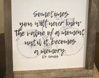 Dr Seuss quote- value of a moment- 10x10 wooden sign with wood border