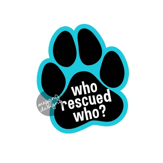 WHO RESCUED WHO? Sticker Paw Print Vinyl Decal Dog Puppy Animal Shelter Adopt :