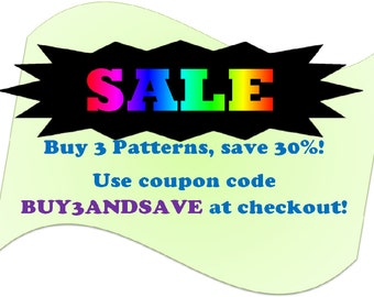 Buy 3 Patterns and Save 30%! Use coupon code BUY3ANDSAVE at checkout!