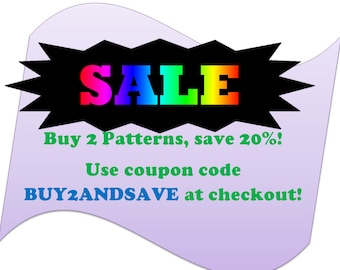 Buy 2 Patterns and Save 20%! Use coupon code BUY2ANDSAVE at checkout!