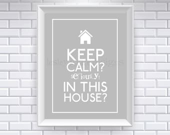 Keep Calm...Seriously in This House Typography Art, 8x10