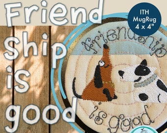 4 x 4 MugRug ITH - Friendship is Good - Cute and versatile MugRug design with my hand drawn dogs: Vroni and Victor - art work by Kittiekat