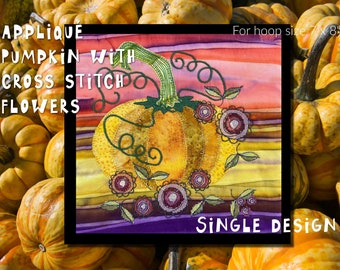 SINGLE DESIGN - beautiful, hand drawn appliqué Pumpkin with cross stitch flowers for your embroidery machine - for hoop size 7 x 8