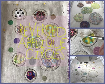 REVERSED APPLIQUE CIRCLES - 5 different and fun ways of making appliqué, and a terrific way of displaying your favourite fabric stash