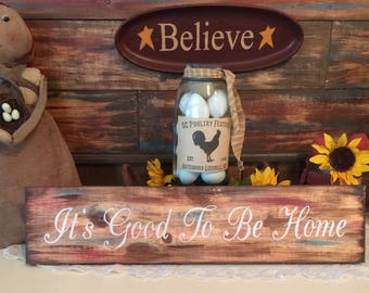 It's Good To Be Home sign Housewarming Gift Country Sign Home Sign Prim Sign Cabin Sign Handmade Ready To Ship