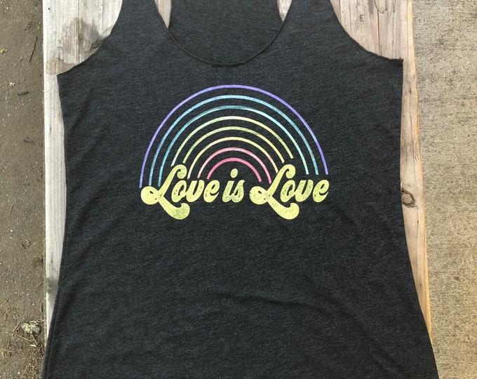LOVE IS LOVE Racerback Tank / Ladies Tee/ Muscle Tee