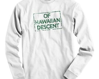 cb77e7d0 LS Of Hawaiian Descent Tee - Long Sleeve T-shirt - Men S M L XL 2x 3x 4x - Hawaii  Shirt, Oahu Shirt, Honolulu Shirt, Pearl City Shirt