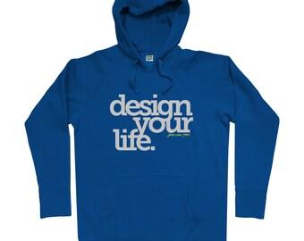 Design Your Life Hoodie - Men S M L XL 2x - Travel Hoody Sweatshirt - Inspiration, Motivation