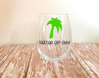 Teacher Off Duty Stemless Wine Glass // Teacher Gifts // Summer Gifts // Teacher Appreciation