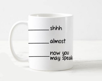 Shhh Now You May Speak Funny Coffee Mug Cup Gift