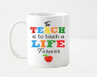 To Teach Is To Touch A Life Forever Teacher Gift Coffee Mug