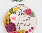 Embroidery Hoop Art. Felt Flower Sign. Let Love Grow. Family Sign. Rustic Wall Decor. Felt Floral Wall Hanging. Gift for Women. Gift for Mom