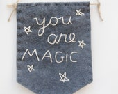 Felt Banner, You Are Magic, Hand Embroidered Banner, Felt Wall Hanging, Inspirational Wall Art, Motivational Wall Decor, Nursery Decor