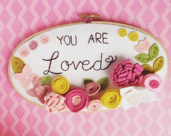 You are Loved Inspirational Wall Art. Felt Flower Embroidery Hoop Art. Nursery Decor. New Mom Gift. Gift for Grandma.