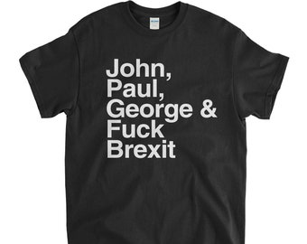 5cf070bb John, Paul, George & Fuck Brexit T Shirt An Old Skool Hooligans Leave  Design | S-5XL Unisex and Lady fit Sizes Available