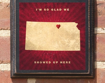 "Kansas KS ""I'm So Glad We Showed Up Here"" Wall Art Sign Plaque Gift Present Personalized Color Location Custom Location Topeka Park Antiqued"