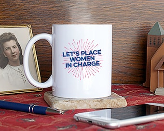 Place women in charge, Coffee Mug, Cup, Gift, Present, Girl Power, Female, Liberal, Equality, Feminist, Alpha, Lady, Woman, Fair, Work, Lead