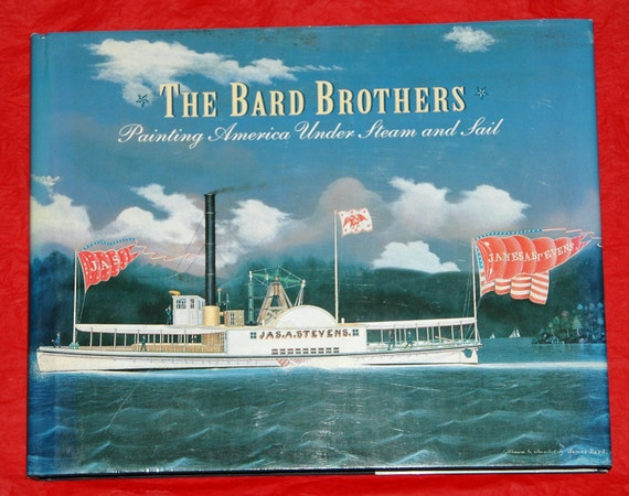 "Vintage ""The BARD BROTHERS Painting AMERICA Under Steam and Sail""- Out of Print Book Re: Steam, Sail, Nautical, Steamers Last Published 1997"