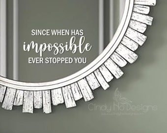 Since When Has Impossible Ever Stopped You  -  Typography Decal