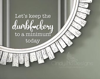 Let's Keep the Dumbf*ckery to a Minimum Today - Uncensured Version also Available -  Typography Decal