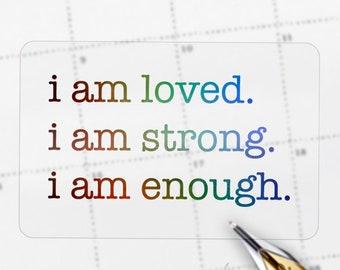 I am Loved.  I am Strong, I am Enough Foil Sticker