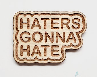 Haters Gonna Hate Wooden Laser Cut Pin