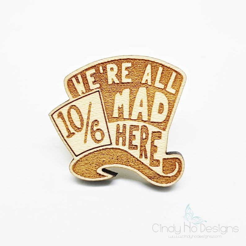 We're All Mad Here Wooden Pin Magnet or Ring  Alice in Maple Plywood