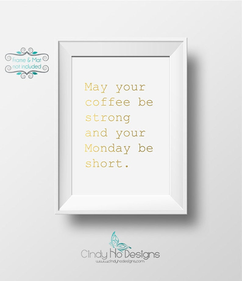 May Your Coffee be Strong and Your Monday be Short Gold Foil 5 image 0
