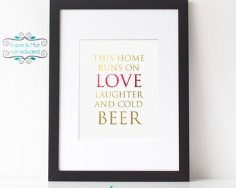 This Home Runs on Love Laughter and Cold Beer Gold and Red Foil 8 x 10 Print