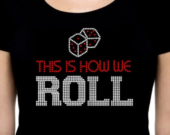 This is How We Roll RHINESTONE t-shirt tank top  - S M L XL 2XL - Bling Dice Gambling Casino Nevada Craps Trip Vacation Roll Strip Downtown
