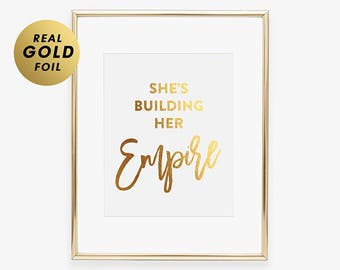 She's BUILDING HER EMPIRE Flawless Girl Gold Silver or Rose Gold Foil Print Empowerment Quote Confident Boss Art Glam Office Art A13
