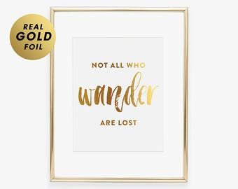 Not ALL Who WANDER Are LOST Traveler Quote Gold Silver or Rose Gold Foil Print Traveler Wall Art World Art Print Foil Home Art Foil A46