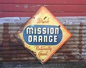 Vintage Original Mission Orange Soda Pop Sign Rare Metal 1940s Sign Rusted Aged Great Rustic Barn Primitive Signage Large 29x29 Inch