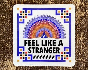 "Feel Like A Stranger - Free Shipping - Limited Edition 100 Vinyl die cut sticker UV vinyl 3""x3"" inch size - Weatherproof - Mongo Arts"