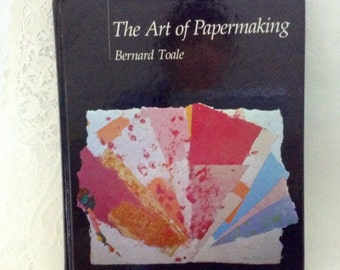 The Art of Papermaking - Bernard Toale - Asian Papermaking - 1983 - Hard cover - inspiration - techniques - artist gift
