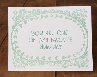 You Are One of My Favorite Humans Letterpress Greeting Card - friendship love card, lace illustration unique just because letter press card