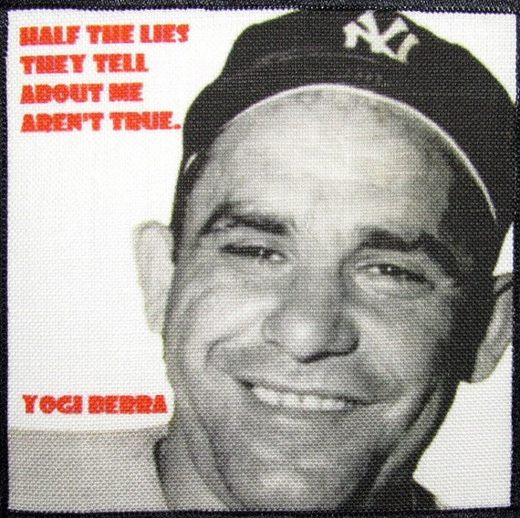 Sew On You gotta love this guy Printed Patch YOGI BERRA QUOTE