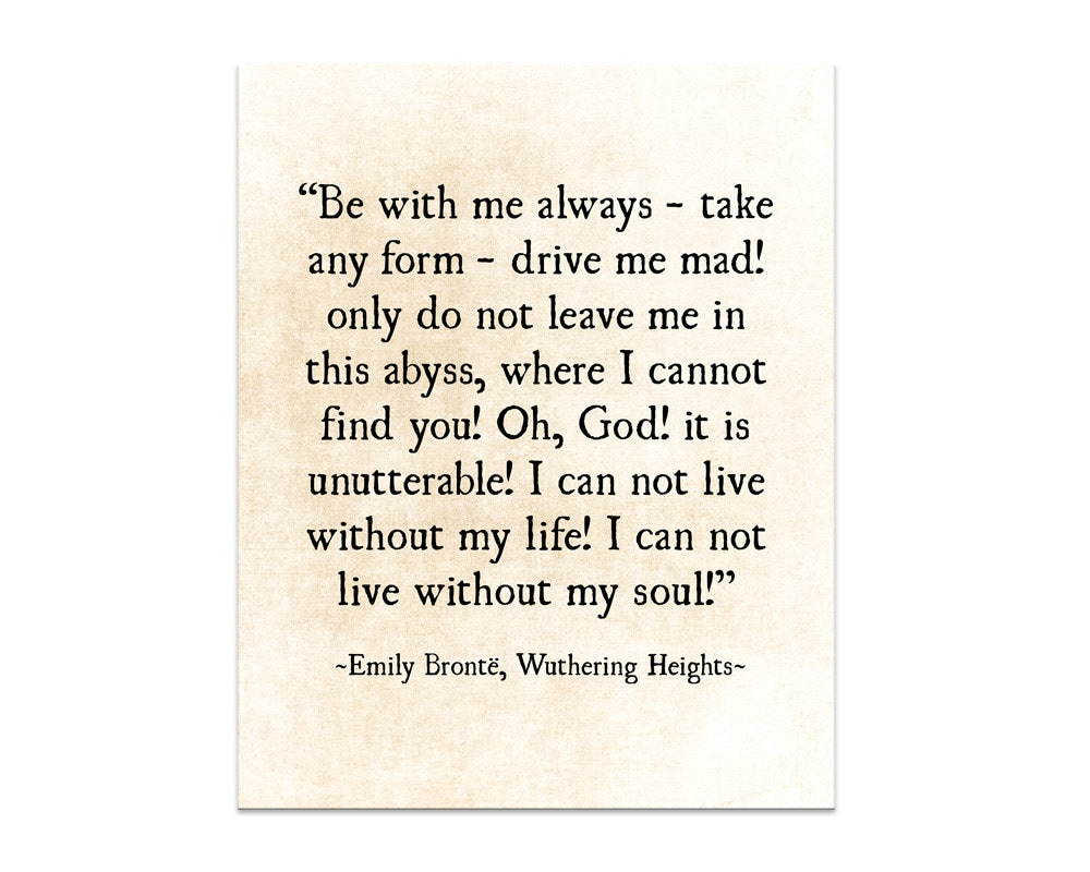 Emily Bronte Quote Romantic Quote Be With Me Always Etsy