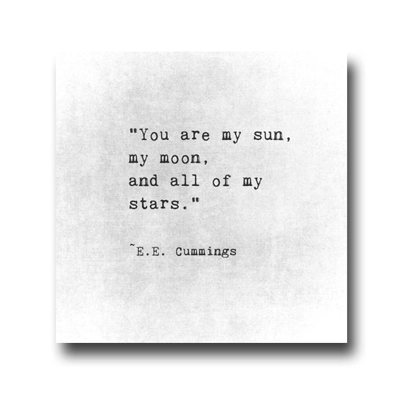 You Are The Sun Moon Stars Quote Print Ee Cummings Poem Quote Etsy