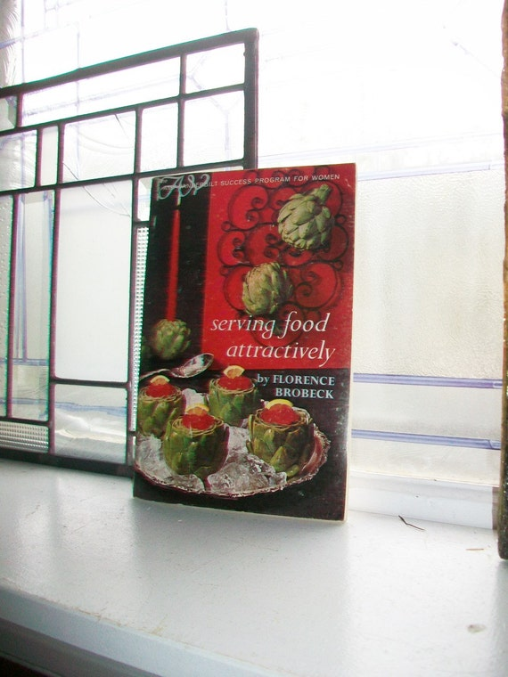 Serving Food Attractively by Florence Brobeck Vintage 1966 Cookbook Garnishing Guide